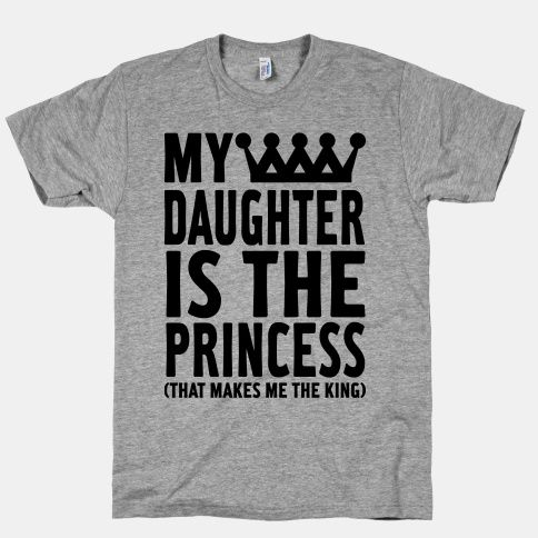 2be599189 My Daughter is the Princess #dad #fathersday #style #shirt #fashion  #awesome #daughter #king #princess #funny #royalty