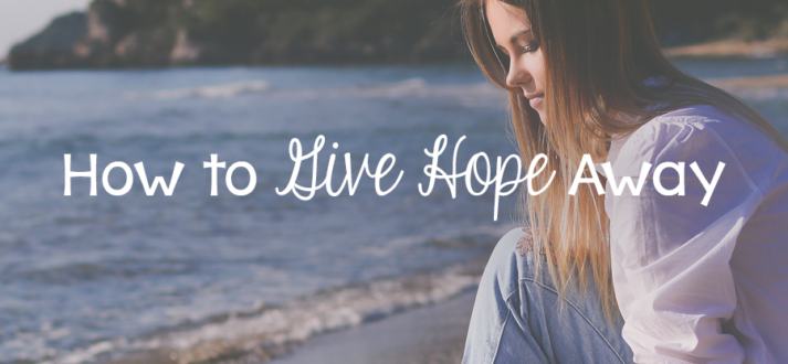 How to Give Hope Away - Lies Young Women BelieveLies Young Women Believe