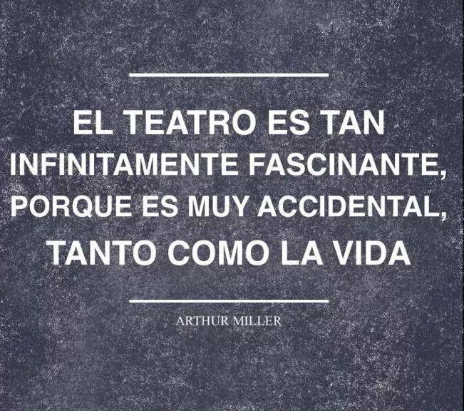 El Teatro Arthur Miller Actuacion Teatro Frases Teatro