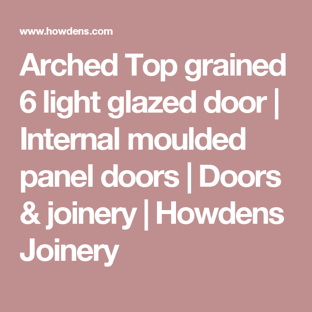 Arched Top grained 6 light glazed door | Internal moulded panel doors | Doors & joinery | Howdens Joinery