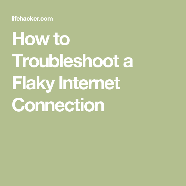 How To Troubleshoot A Flaky Internet Connection