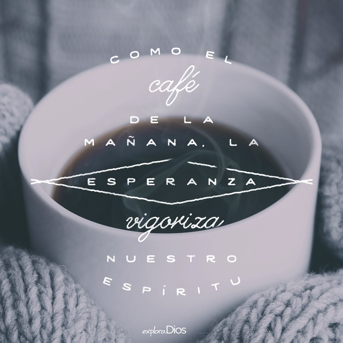 Como El Cafe De La Manana La Esperanza Vigoriza Nuestro Espiritu
