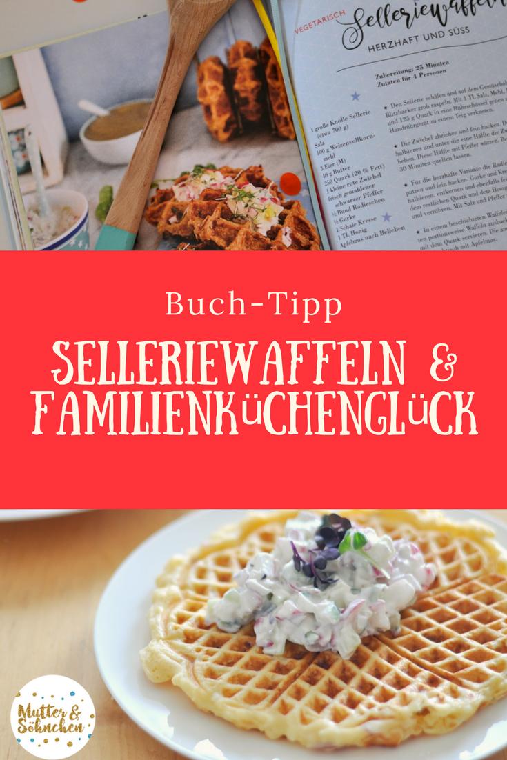 Selleriewaffeln & Co.: 120 schnelle Familienküchenglück Gerichte ...
