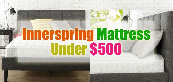 Top 10 Best Innerspring Mattresses Under 500 Bestmattressesreviews Innerspring Mattresses Mattress Best Mattress