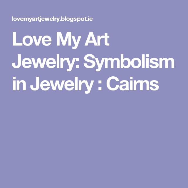 Love My Art Jewelry Symbolism In Jewelry Cairns Jewelry Pinterest