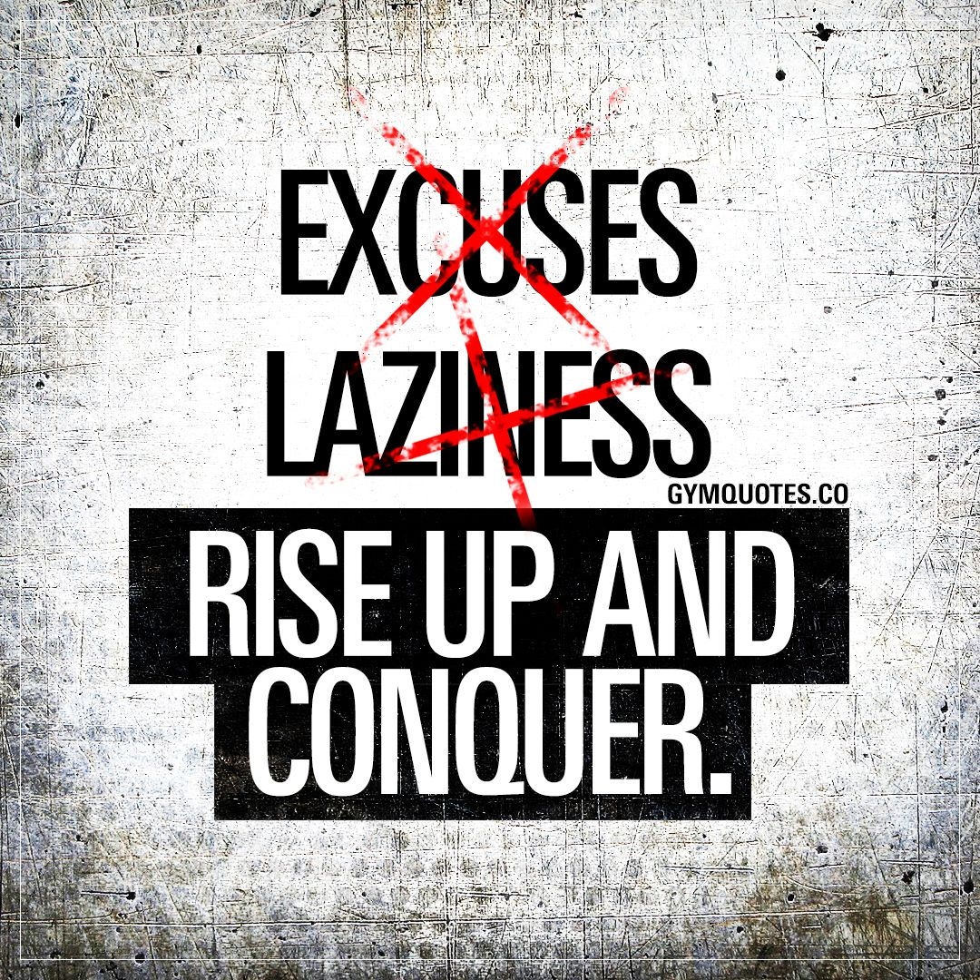 No Excuses And No Laziness Rise Up And Make It Happen Your Dreams And Goals Are Waiting Fitness Motivation Quotes Gym Motivation Quotes Fitness Motivation