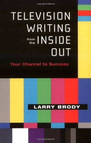 Television Writing from the Inside Out: Your Channel to Success by Larry Brody. $14.99. Publisher: Applause Theatre & Cinema Books (November 1, 2003). Author: Larry Brody
