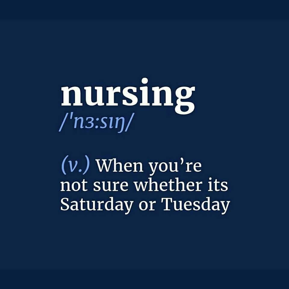 Funny Nurse Quotes When You're Not Sure Whether It's Saturday Or Tuesday From I Love