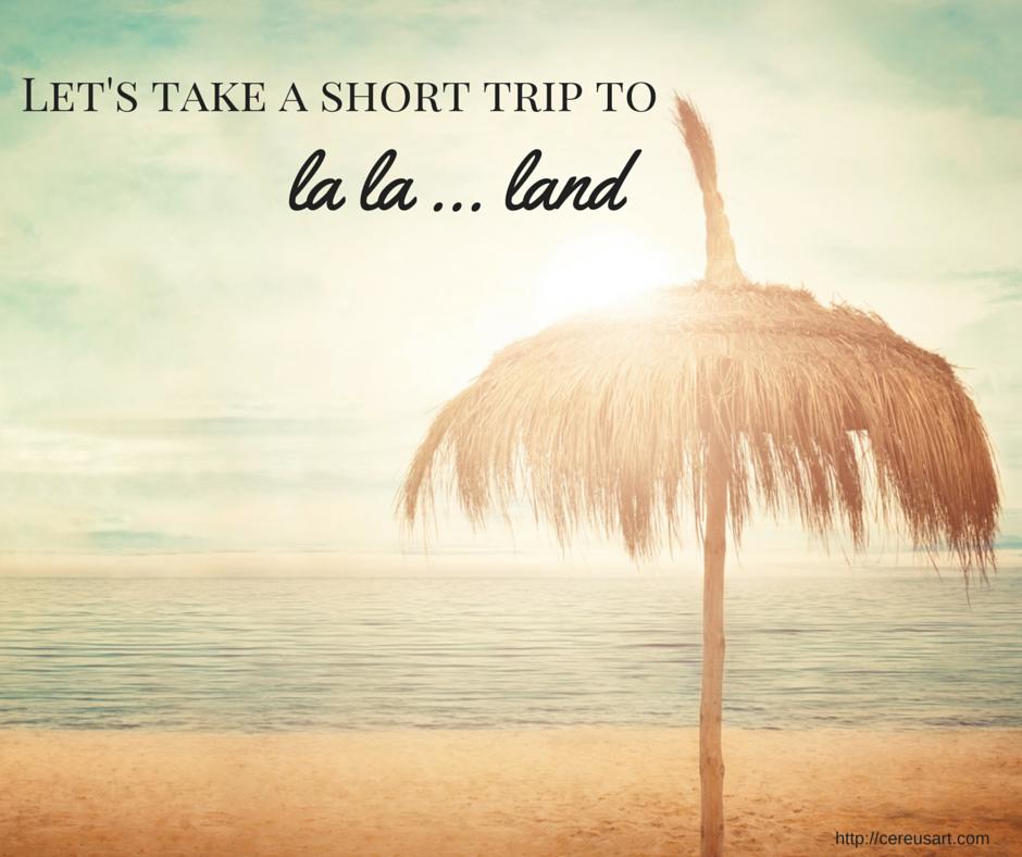 Beach Saying Lets Take A Short Trip To La La Land Beach Quotes