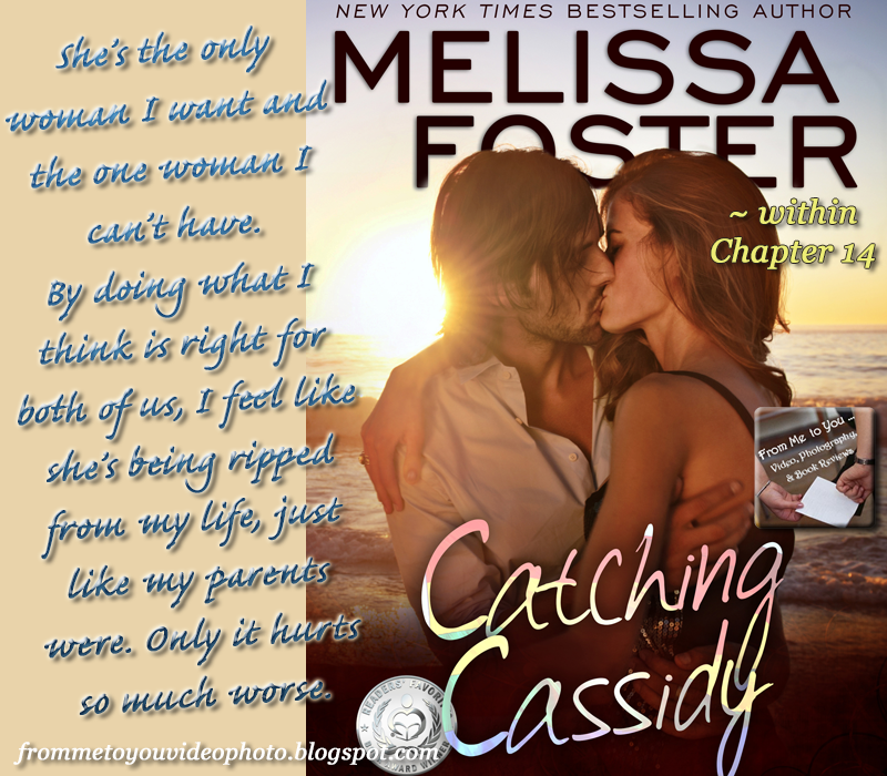 CATCHING CASSIDY by Melissa Foster -- Read my #bookreview here: http://frommetoyouvideophoto.blogspot.com/2016/02/disappointmentville-harborside-nights.html #teaser #meme #bookteaser #books #mrsright #theone #bestfriends #newadult #na #naromance #romance #contemporary #contemporaryromance #LOVEINBLOOM #newadultromance #tragedy #parentsdeath #sagas #HARBORSIDENIGHTS #CatchingCassidy #MelissaFoster