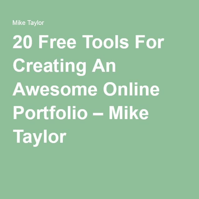 20 Free Tools For Creating An Awesome Online Portfolio – Mike Taylor