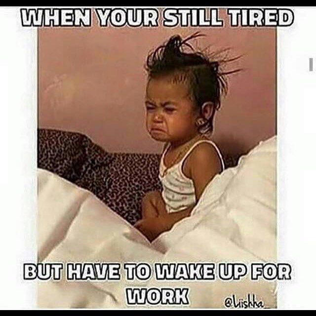 21 Photos Everyone Who Isn T A Morning Person Will Instantly Recognise Work Humor Nurse Humor Funny Pictures