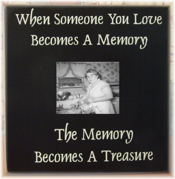 when someone you love becomes a memory the memory becomes a treasure primitive frame via etsy