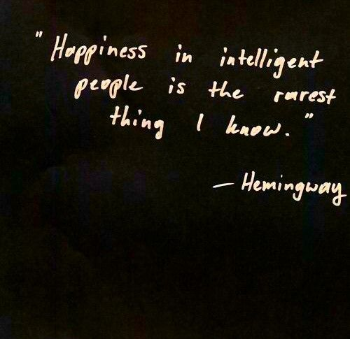 Citaten Hemingway : Happiness in intelligent people is the rarest thing i know. quotes