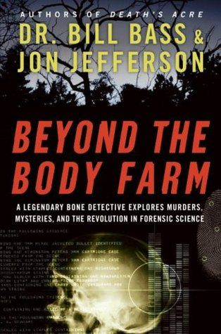 Beyond the Body Farm - Dr. William Bass, Jon Jefferson