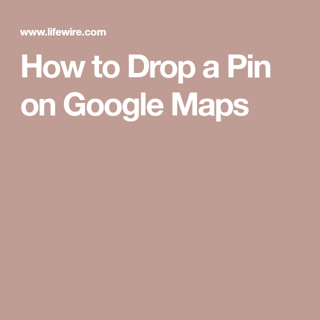 How to Drop a Pin on Google Maps | Google | Map, Google, Drop Drop A Pin On Google Maps on