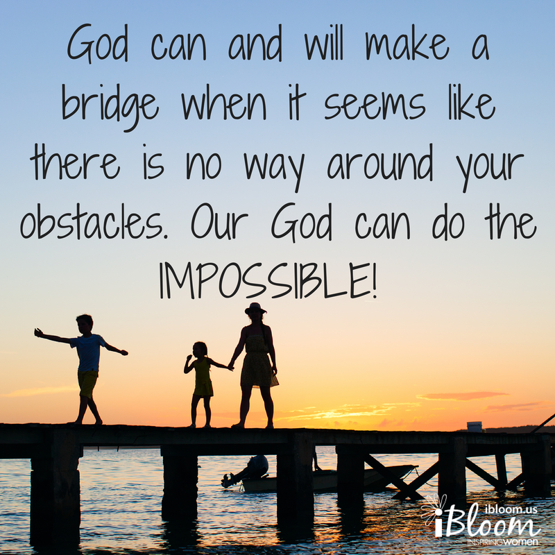 God can and will make a bridge when it seems like there is no way ...