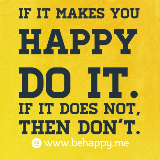 if it makes you happy do it. if it does not, then don't.