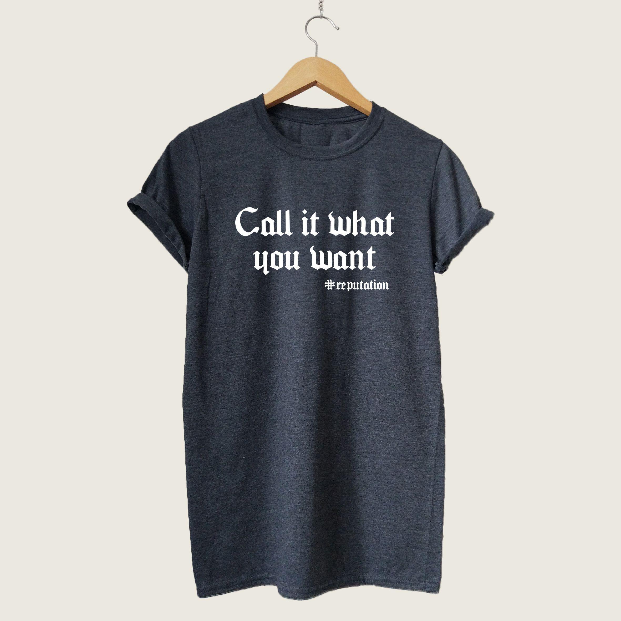 099ebb2d Call It What You Want T-shirt, Unisex Taylor Swift Swiftie Reputation Shirt