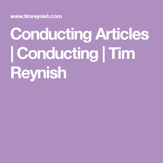 Conducting Articles | Conducting | Tim Reynish