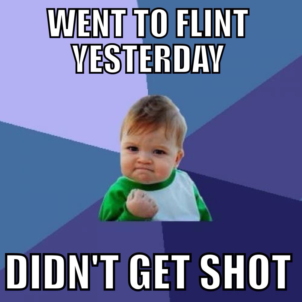 Flint michigan meme i lived there for 36 years and didnt get shot once i rock