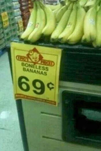 Thank god there are boneless bananas!