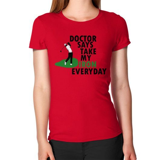 DOCTOR SAY TAKE MY IRON Women's T-Shirt