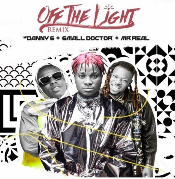 Danny S Off The Light Remix Ft Small Doctor Mr Real In 2020 Big Songs Remix Latest Music Videos