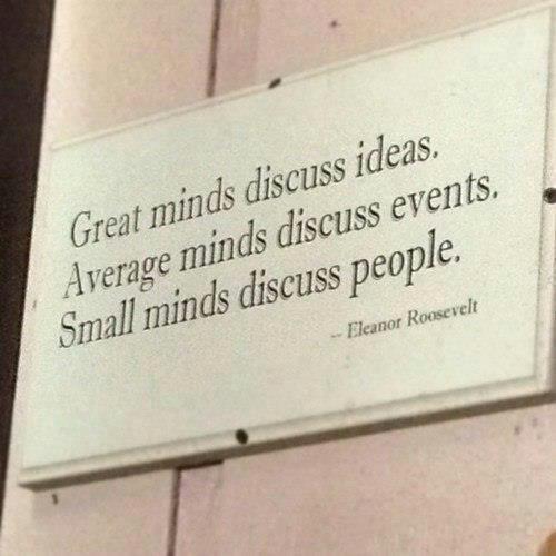 Great minds … Eleanor Roosevelt