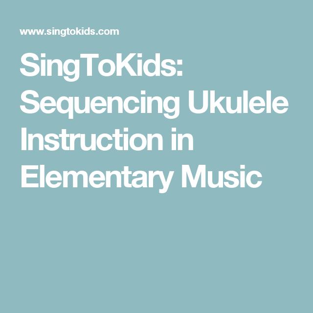 SingToKids: Sequencing Ukulele Instruction in Elementary Music