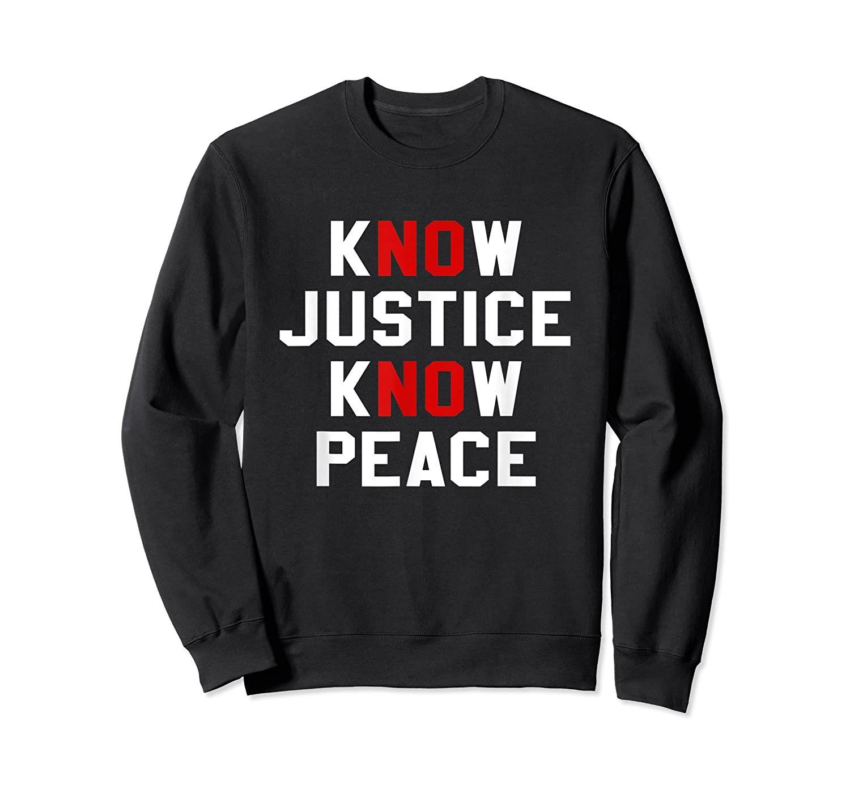 Know Justice Know Peace No Justice No Peace T Shirt Sweatshirt Sweatshirt Shirt Sweatshirts Peace Tshirt