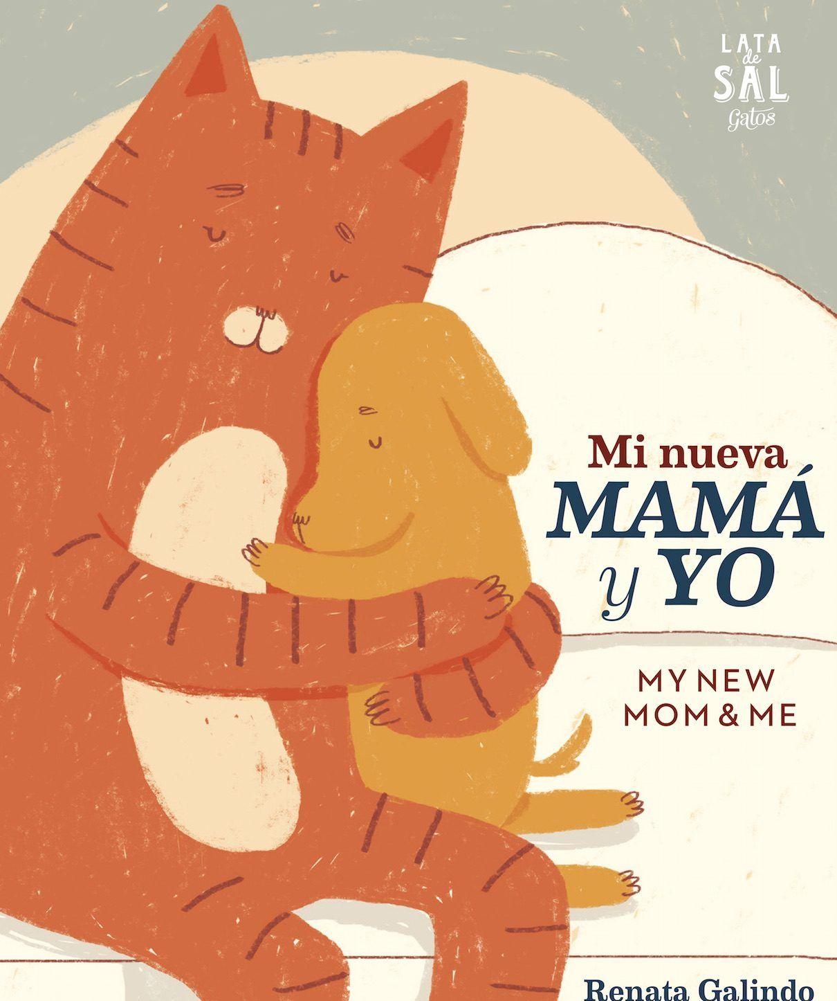 Mi Nueva Mama Y Yo Renata Galindo La Nueva Mamá Es Una Gata Naranja Y Rayada Esta Noble Gata Decide Adoptar Y Cu Nuevas Mamás Libro Infantil Libros Novedades