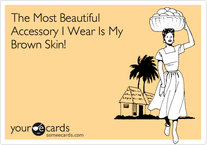 The Most Beautiful Accessory I Wear Is My Brown Skin! | Funny