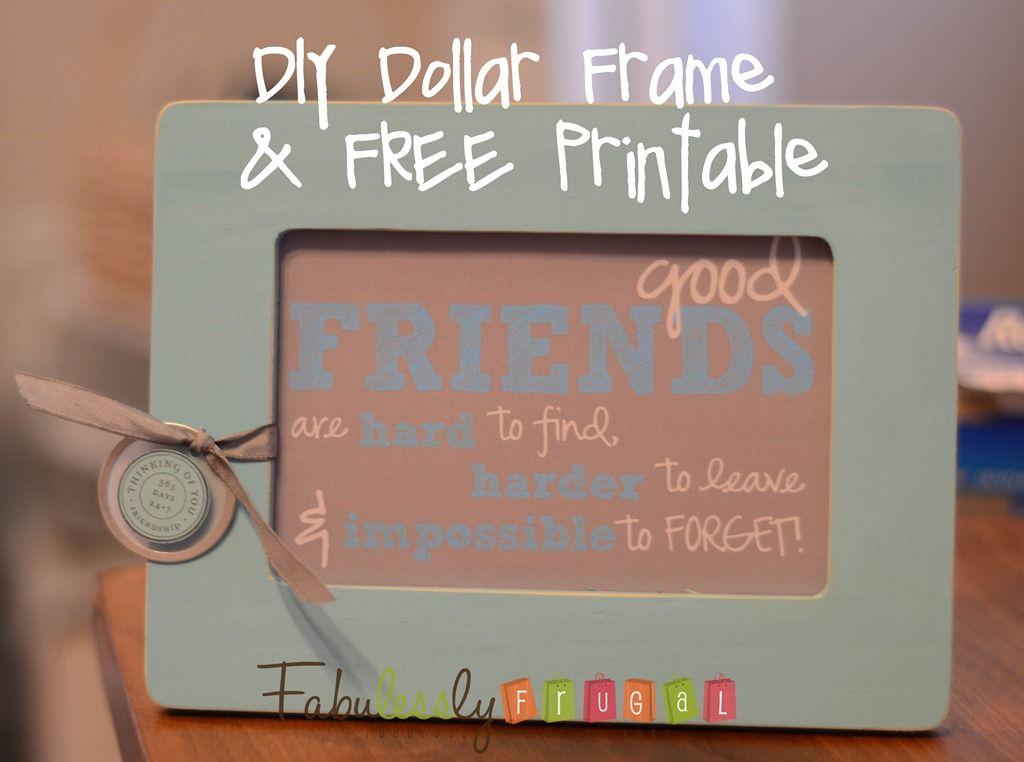 DIY Dollar frame and FREE Good Friend Printable craft idea.   http://fabulesslyfrugal.com/2012/05/diy-1-frame-plus-a-free-printable.html
