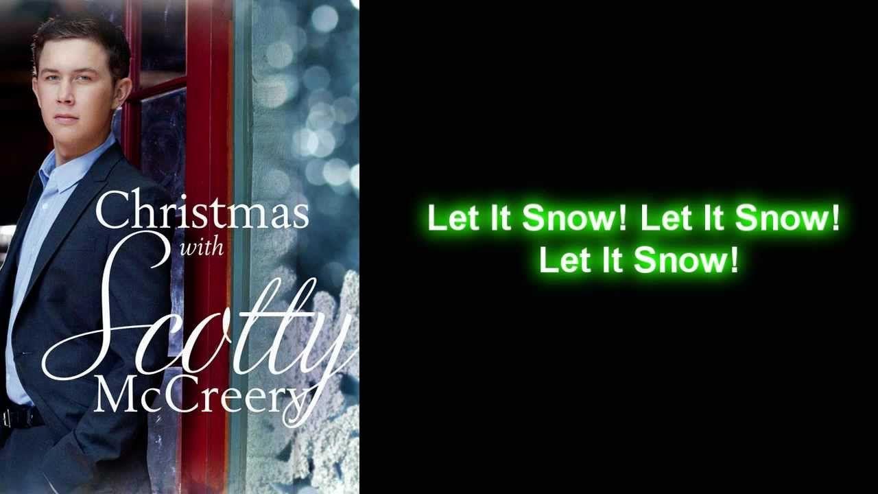 Scotty McCreery - Let it Snow (Lyrics) | Christmas music videos, Christmas in heaven, Christmas ...