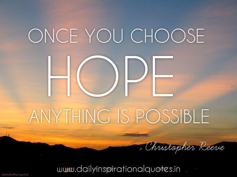 Once You Choose Hope Anything Is Possible Christopher Reeve