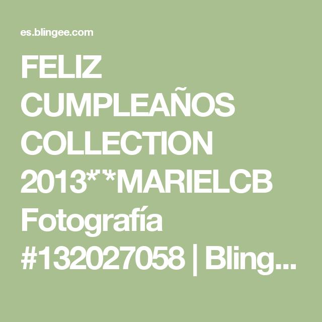 FELIZ CUMPLEAÑOS COLLECTION 2013*¨*MARIELCB Fotografía #132027058 | Blingee.com