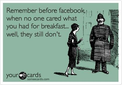 Ugh. Let's boycott Facebook. It turns us all into a bunch of losers who decide to share too much with too many people.