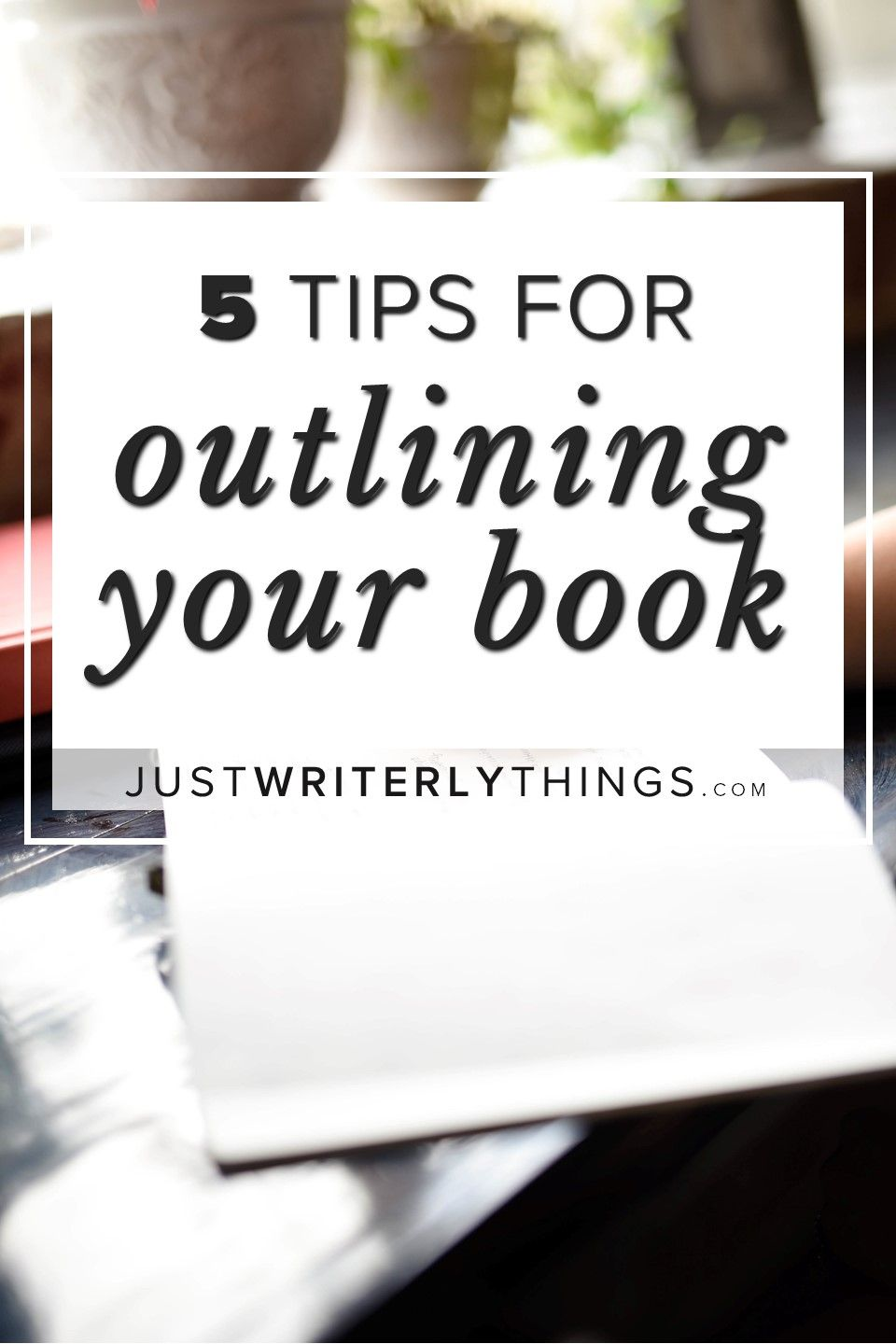 5 Helpful Tips for Outlining a Book in 2020 Writing a