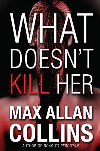 What Doesn't Kill Her by [Collins, Max Allan]