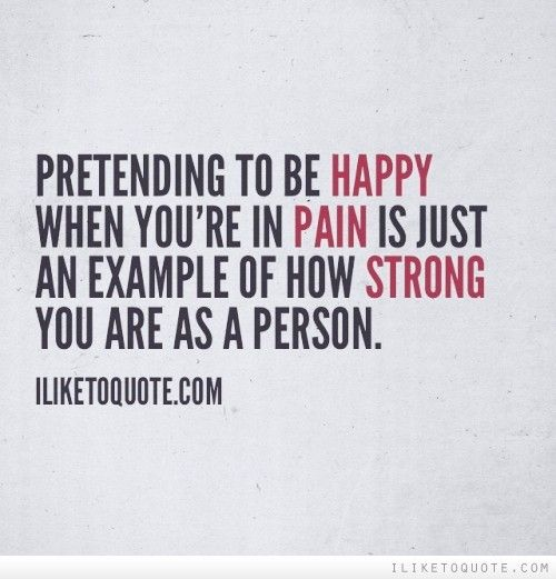 Pretending to be happy when you're in pain is just an example of how strong you are as a person. #inspirational #quotes #inspire
