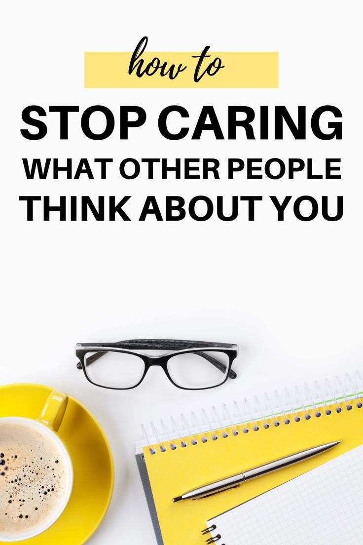 3 powerful tips on how to stop caring what other people