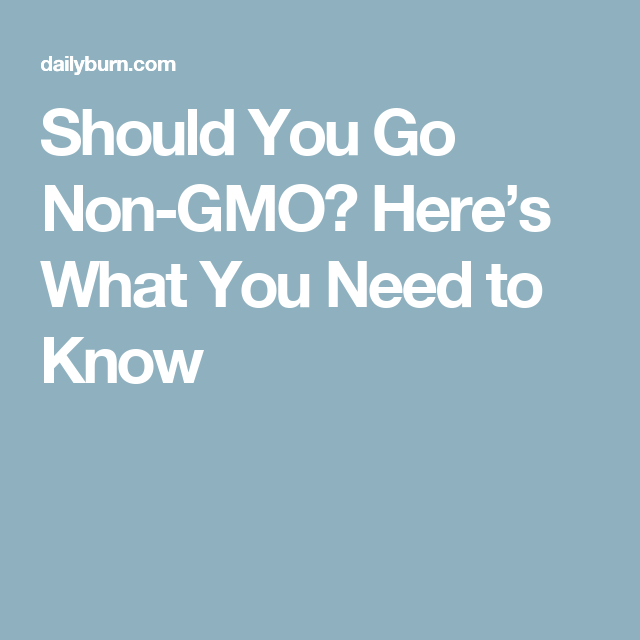 Should You Go Non-GMO? Here's What You Need to Know ...