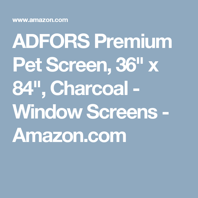 Adfors Premium Pet Screen 36 X 84 Charcoal Window Screens Amazon Com Window Screens Screen Charcoal