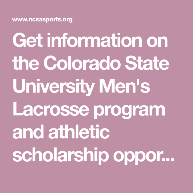Get Information On The Colorado State University Men S Lacrosse Program And Athletic Scholarship O Athletic Scholarships Colorado State University Scholarships