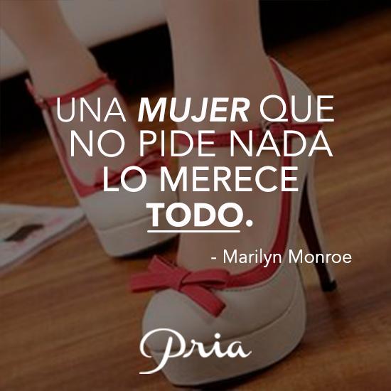 Una mujer que no pide nada, lo merece todo. #Quote #CalzadoPria #woman