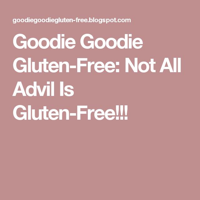 Goodie Goodie Gluten Free Not All Advil Is Gluten Free Living