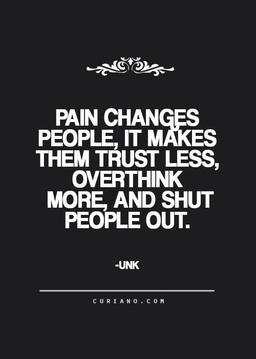 you don't know a person's story; exercise tolerance, as aloofness may simply be walls [QUOTE, Pain: 'Pain changes people; it makes them trust less, overthink more, and shut people out.'] #quotesabouttakingchances