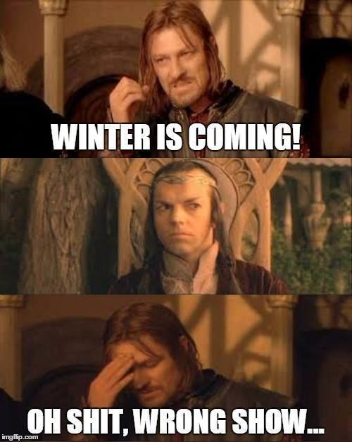 Winter Is Coming! Oh Shit, Wrong Show.