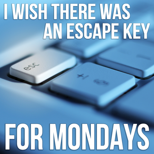I wish there was an escape key for #Mondays. #Meme #keyboard